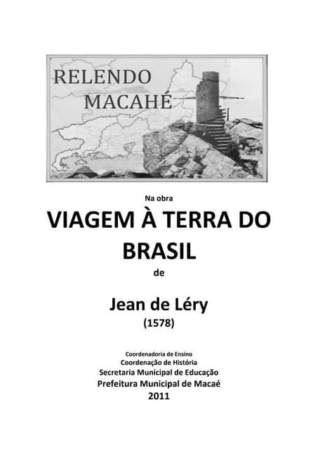 RELENDO MACAHÉ - VIAGEM À TERRA DO BRASIL