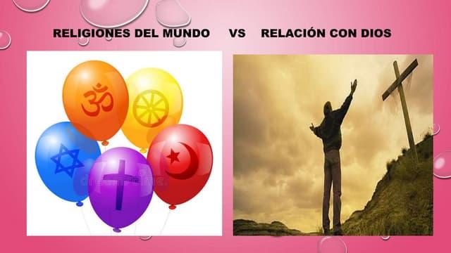 Religiones del mundo vs relación con Dios