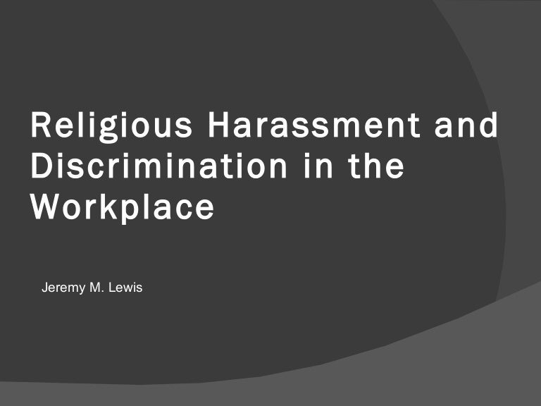 essays on religion in the workplace Bullying in the workplace introduction for this paper i will be discussing work place bullying i will address what work place bullying is, why people bully, the effects bullying has on the individual as well as the organization, what you can do if you are being bullied, as well as offer suggestions for organizations to become bully free.