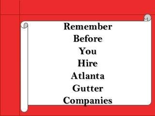 Remember Before You Hire Atlanta Gutter Companies