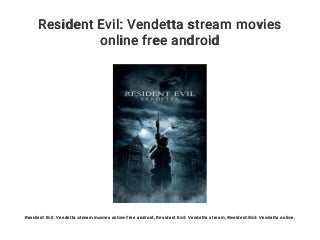 Resident Evil: Vendetta stream movies online free android