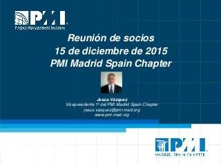 Reunión de socios PMI Madrid Spain Chapter - 15-diciembre-2015