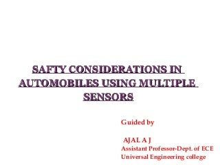 SAFTY CONSIDERATIONS IN AUTOMOBILES USING MULTIPLE SENSORS