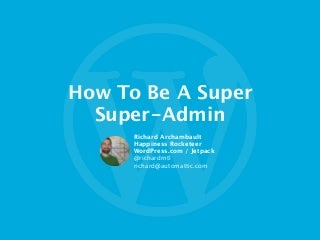 How to be a Super Super-Admin - WCMTL 2014