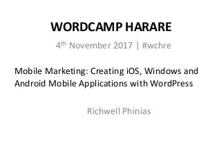 Richwell Phinias: Mobile Marketing - Creating iOS, Windows and Android Mobile Applications with WordPress