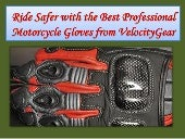 Ride safer with the best professional motorcycle gloves from velocity gear