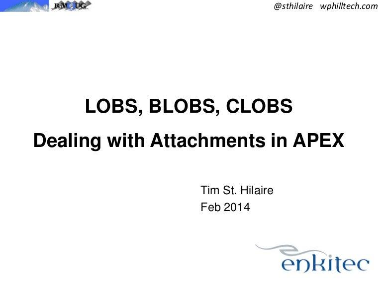LOBS, BLOBS, CLOBS: Dealing with Attachments in APEX