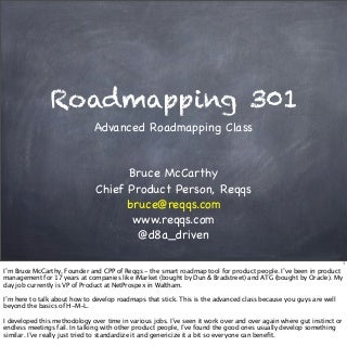How to Build Roadmaps that Stick - Roadmapping 301 (Bruce McCarthy) ProductCamp Boston may 2013