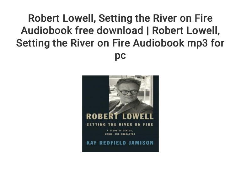 Robert lowell setting the river on fire pdf free download 64 bit