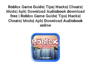 Roblox Game Guide- Tips- Hacks- Cheats- Mods- Apk- Download Audiobook download free - Roblox Game Guide- Tips- Hacks- Cheats- Mods- Apk- Download Audiobook online