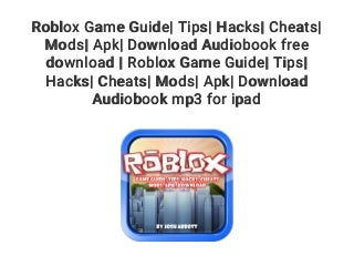 Roblox Game Guide- Tips- Hacks- Cheats- Mods- Apk- Download Audiobook free download - Roblox Game Guide- Tips- Hacks- Cheats- Mods- Apk- Download Audiobook mp3 for ipad