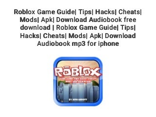 Roblox Game Guide- Tips- Hacks- Cheats- Mods- Apk- Download Audiobook free download - Roblox Game Guide- Tips- Hacks- Cheats- Mods- Apk- Download Audiobook mp3 for iphone