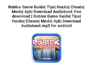 Roblox Game Guide- Tips- Hacks- Cheats- Mods- Apk- Download Audiobook free download - Roblox Game Guide- Tips- Hacks- Cheats- Mods- Apk- Download Audiobook mp3 for android