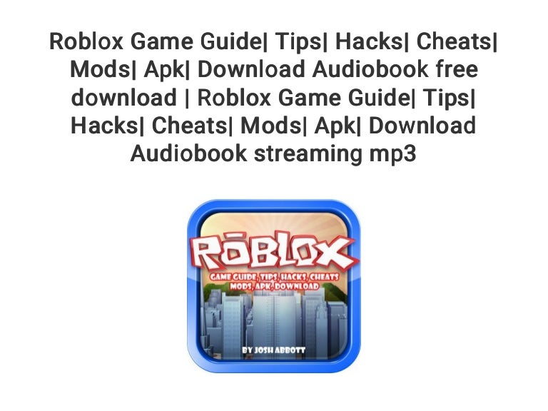 Free Hacks For Roblox For Games Roblox Game Guide Tips Hacks Cheats Mods Apk Download Audiobook