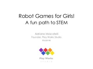 Adriana Moscatelli - Robot Games for Girls