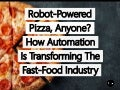 Robot-Powered Pizza, Anyone? How Automation Is Transforming The Fast-Food Industry