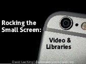 Rocking the Small Screen: Videos & Libraries