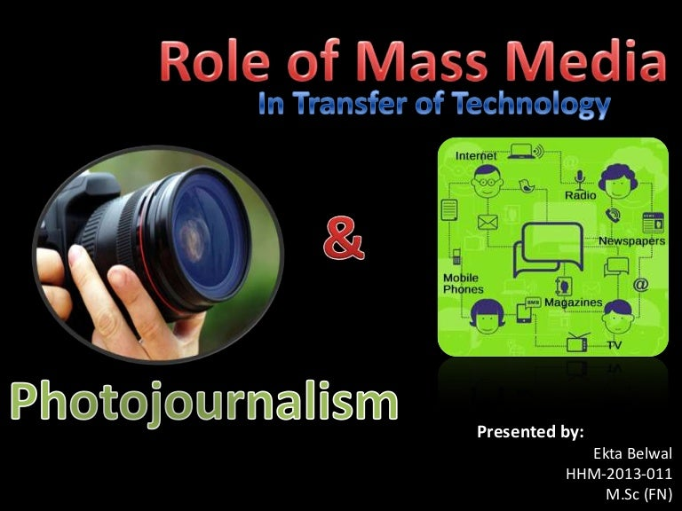 the major role of photojournalism in todays media Photography allows people to communicate what is important to them, helps to preserve history, facilitates communication, enables people to become artists and moves people in ways that words sometimes cannot though becoming a great photographer requires practice, anybody who has a camera can tap.