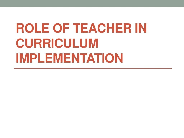 role of teacher in curriculum implementation