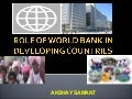 Role of world bank in developing countries--By Akshay Samant