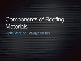 Roofing Materials - Components of Steel Roofing