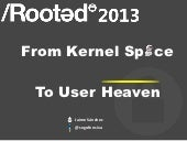 From Kernel Space to User Heaven
