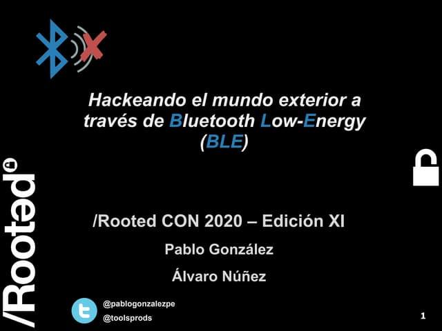 Rooted2020 hackeando el-mundo_exterior_a_traves_de_bluetooth_low-energy_ble_-_pablo_gonzalez_-_alvaro_nunez