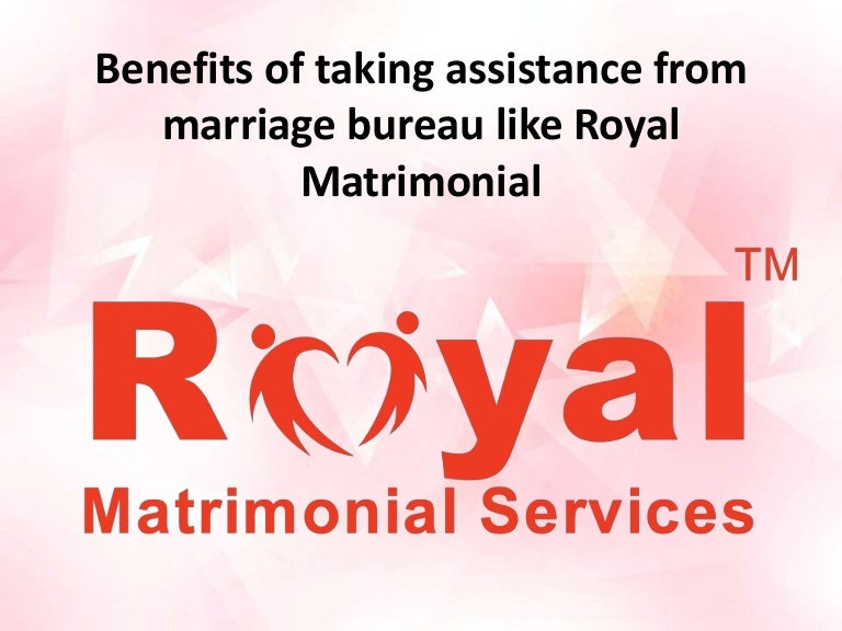 Benefits of taking assistance from marriage bureau like Royal Matrimo