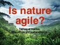 Is Nature Agile?