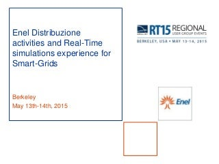 RT15 Berkeley - Enel Distribuzione activities and Real-Time simulations experience for Smart-Grids
