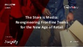 The Store is Media: Reengineering Frontline Teams for the New Age of Retail