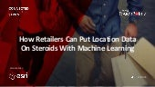 How Retailers Can Put Location Data On Steroids With Machine Learning