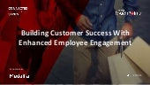 Building Customer Success With Enhanced Employee Engagement
