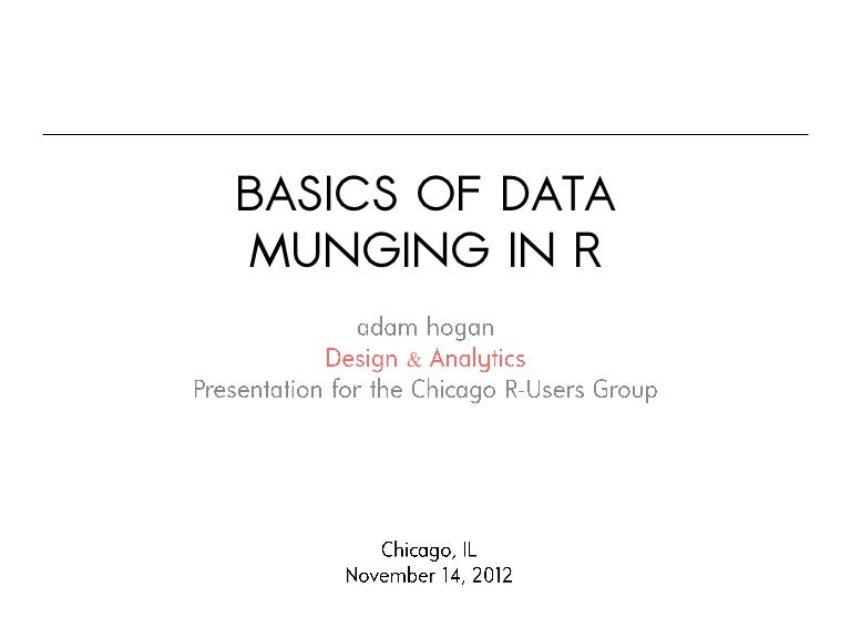 Data Munging in R - Chicago R User Group