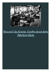 Round Up Some Crafts And Arts Advice Here