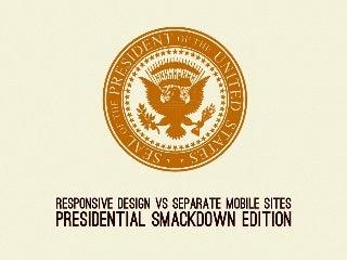 Responsive Design Vs Separate Mobile Sites: Presidential Smackdown Edition