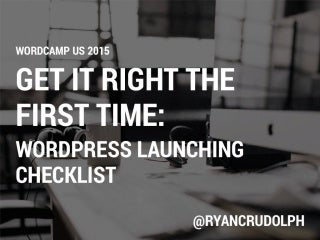 Get It Right The First Time: WordPress Launching Checklist