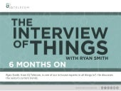The Interview of Things with Ryan Smith - 6 Months On
