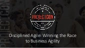 Scott Ambler - Disciplined Agile: Winning the Race to Business Agility