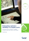 Evaluating systems usability in complex work. Development of a systemic usability concept to benefit control room design. Paula Savioja. VTT Science 57