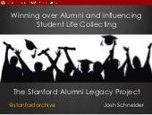 Winning over Alumni and Influencing Student Life Collecting: The Stanford Alumni Legacy Project -- Society of American Archivists (SAA) Annual Meeting, 2016