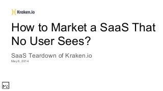 Kraken.io SaaS Marketing Teardown