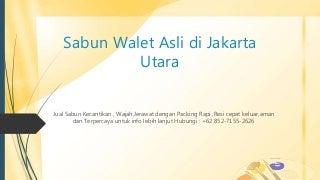 AGEN!!!, +62 852-7155-2626, Sabun Walet Asli di Jakarta Utara
