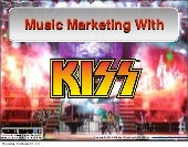 Music Marketing with KISS Presented by: Michael Brandvold