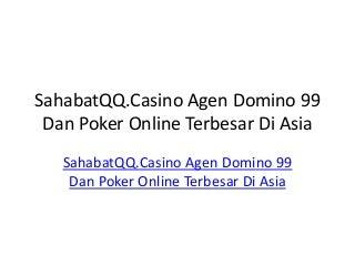 Sahabat qq.casino agen domino 99 dan poker online terbesar di asia