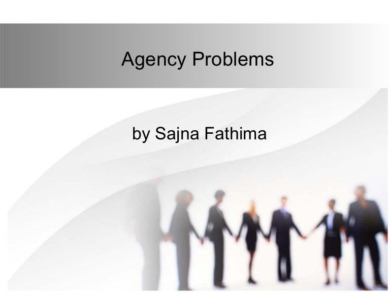 agency problem I investigate: (i) agency problems between debt and equity holders, and their impact on capital structure and investment policy (ii) agency problems between firm managers and capital providers.