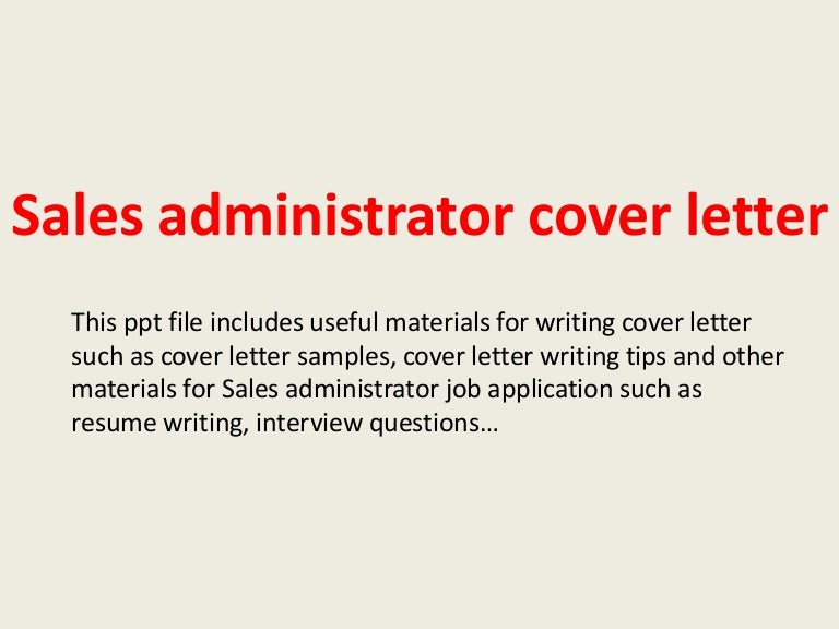 cover letter for sales support administrator Cover letter/resume sample for administrative officer john karl box 33, mambassa nairobi, kenya 000333222 [email protected] [date] mr steve manu human resource manager.