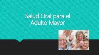 Salud bucal para el adulto mayor