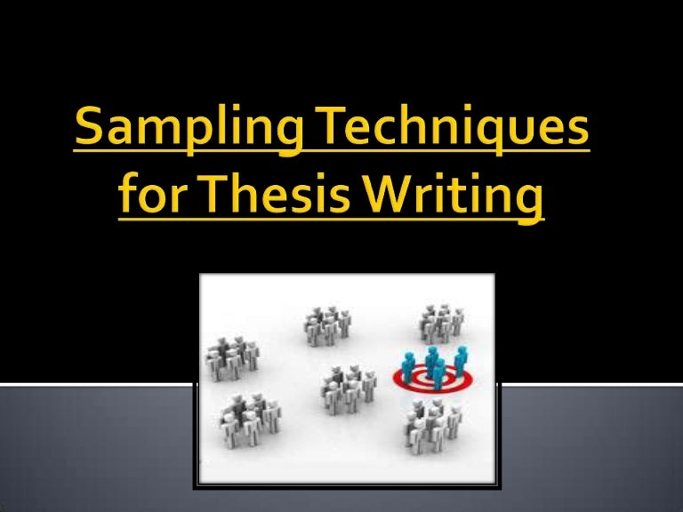 sampling design and technique thesis Statistics, including now the definition of some sampling techniques and concepts in order to be able to decide which is the appropriate sampling technique for each situation let us imaging, for instance, that your class has been chosen as a sample of a population.
