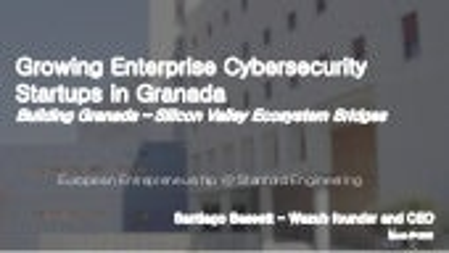 Santiago Bassett - Wazuh - Growing Cybersecurity Startups in Granada & Silicon Valley - Stanford Engineering - 4 March 2019